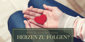 Dem Herzen folgen